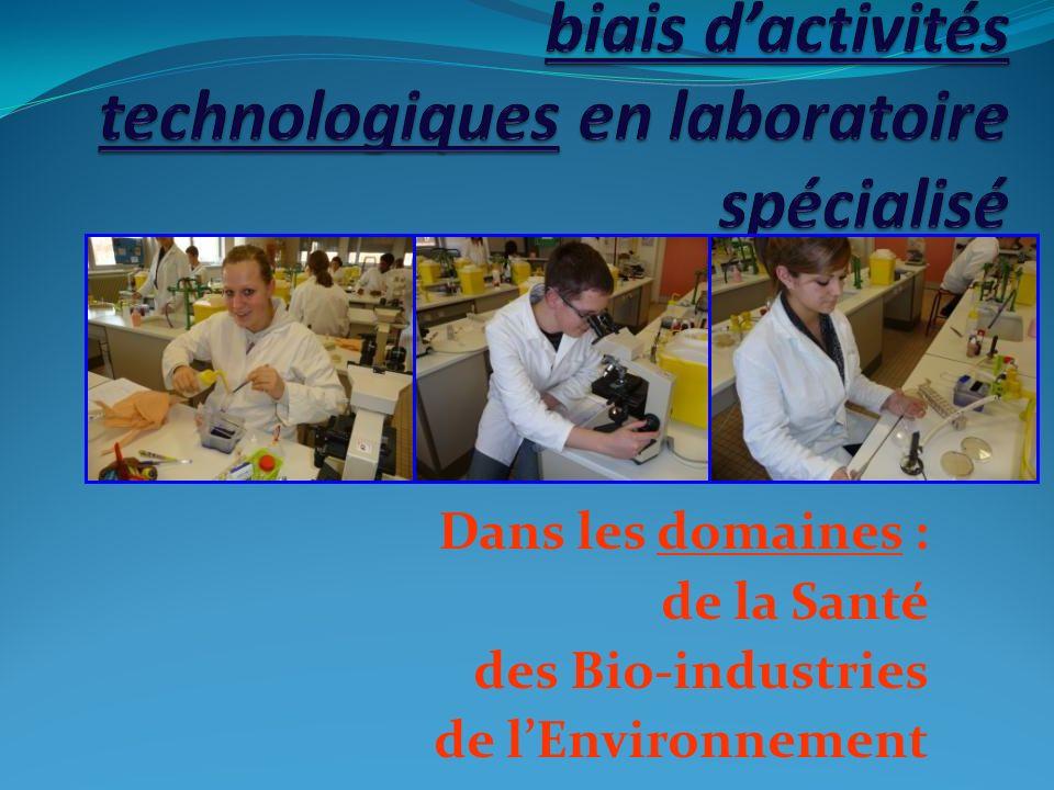 Dans les domaines : de la Santé des Bio-industries de l'Environnement