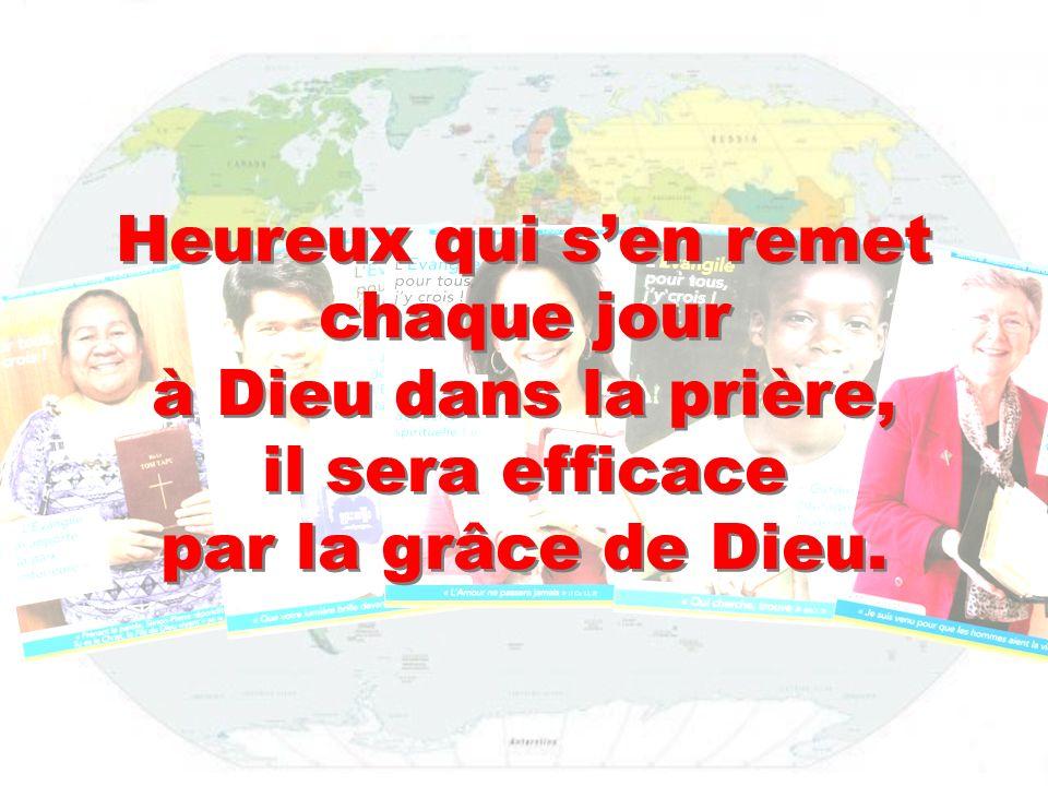 Heureux qui s'en remet chaque jour à Dieu dans la prière, il sera efficace par la grâce de Dieu.