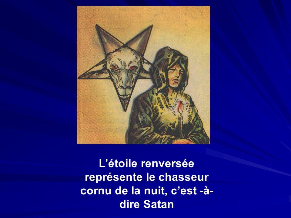 L'étoile renversée représente le chasseur cornu de la nuit, c'est -à-dire Satan