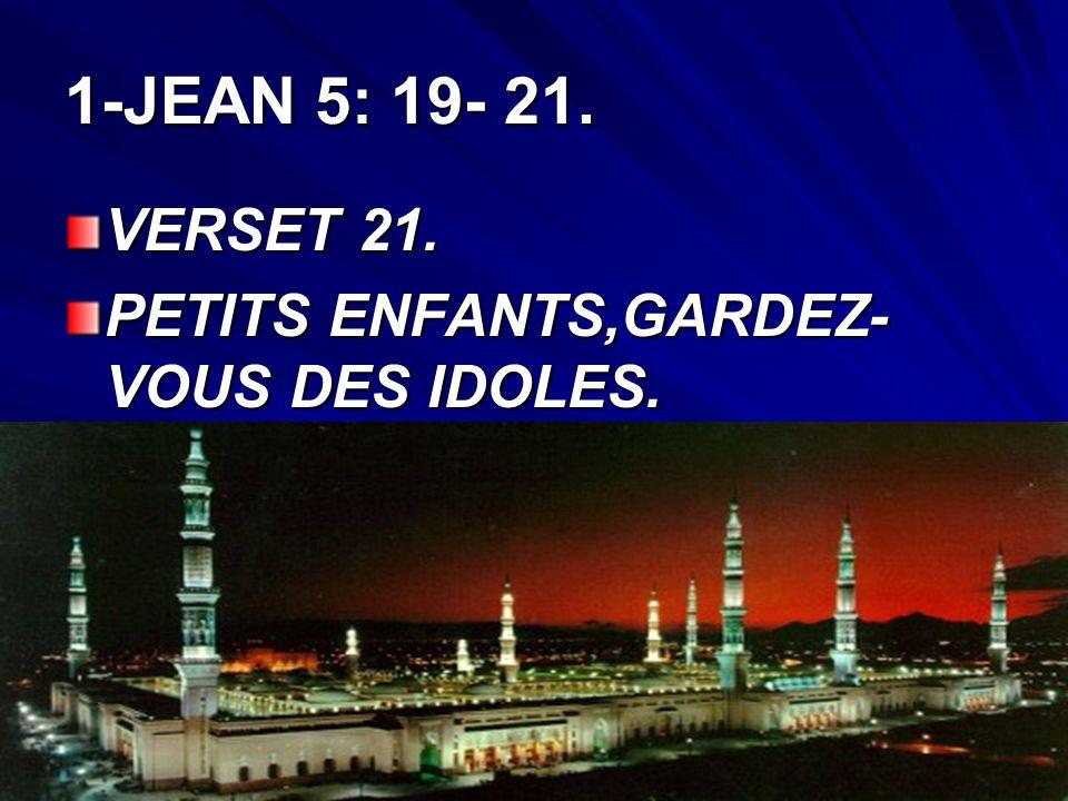 1-JEAN 5: 19- 21. VERSET 21. PETITS ENFANTS,GARDEZ-VOUS DES IDOLES.