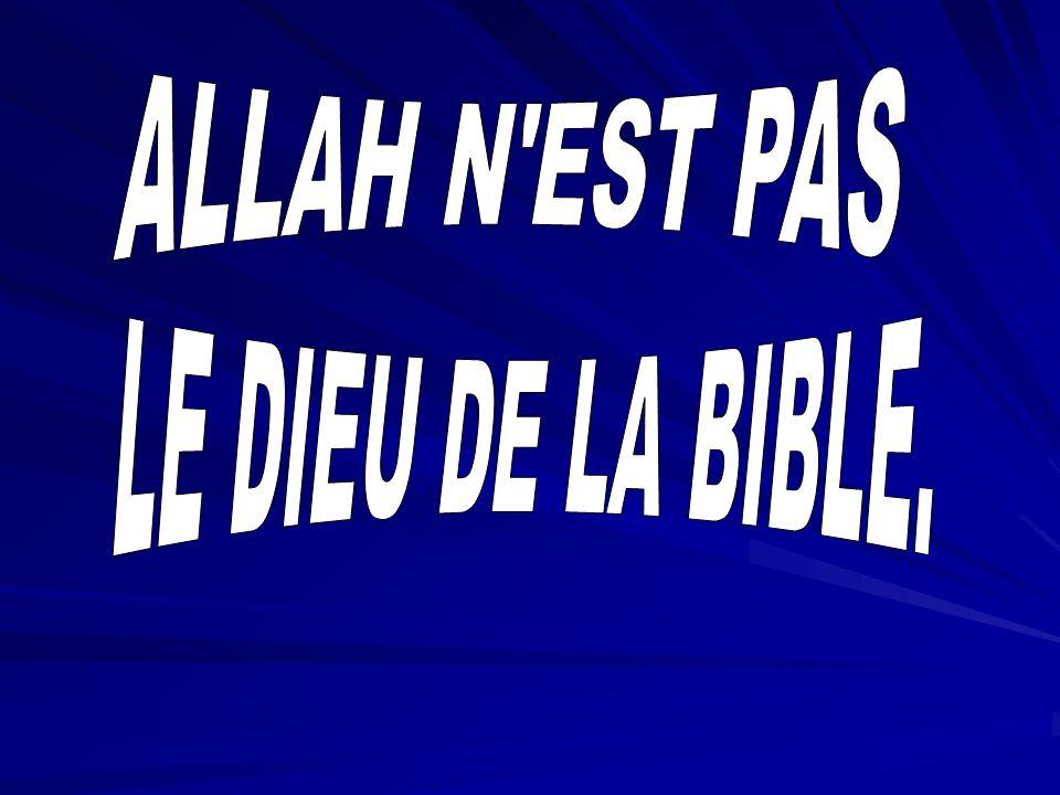 ALLAH N EST PAS LE DIEU DE LA BIBLE.