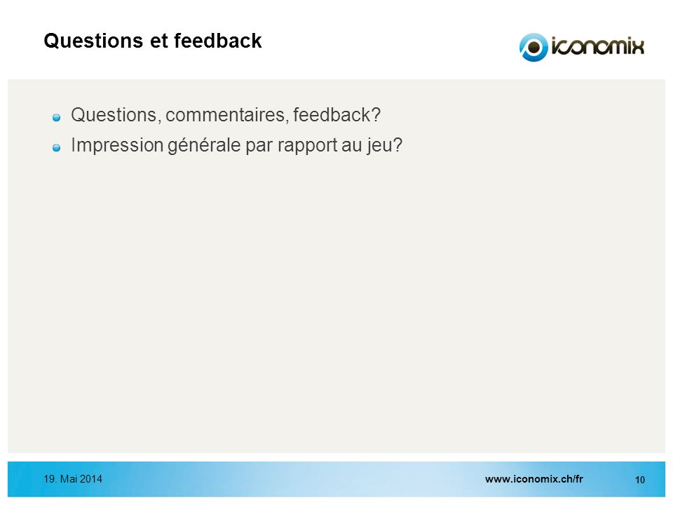 Questions et feedback Questions, commentaires, feedback