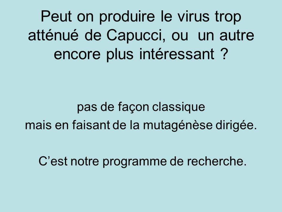 Peut on produire le virus trop atténué de Capucci, ou un autre encore plus intéressant