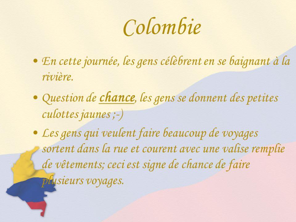 Colombie En cette journée, les gens célèbrent en se baignant à la rivière. Question de chance, les gens se donnent des petites culottes jaunes ;-)