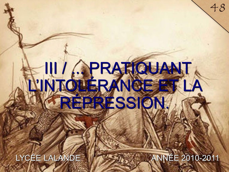 III / ... PRATIQUANT L'INTOLÉRANCE ET LA RÉPRESSION.