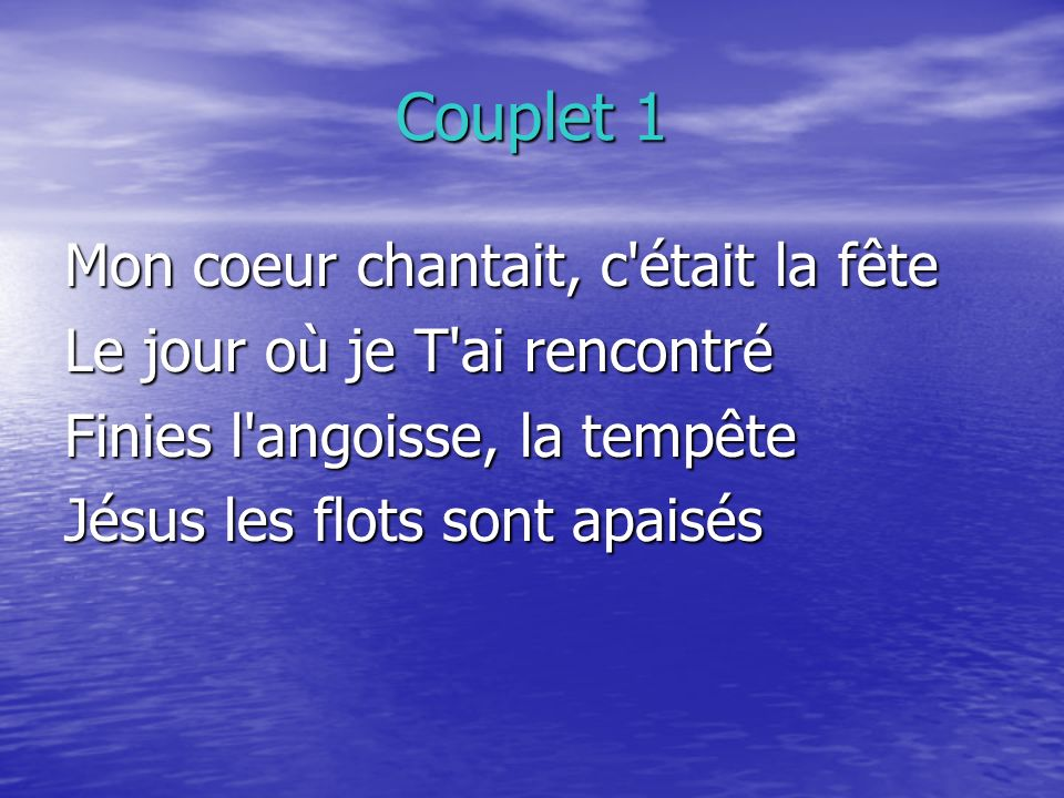 Couplet 1 Mon coeur chantait, c était la fête