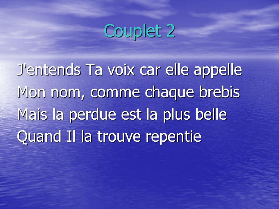 Couplet 2 J entends Ta voix car elle appelle
