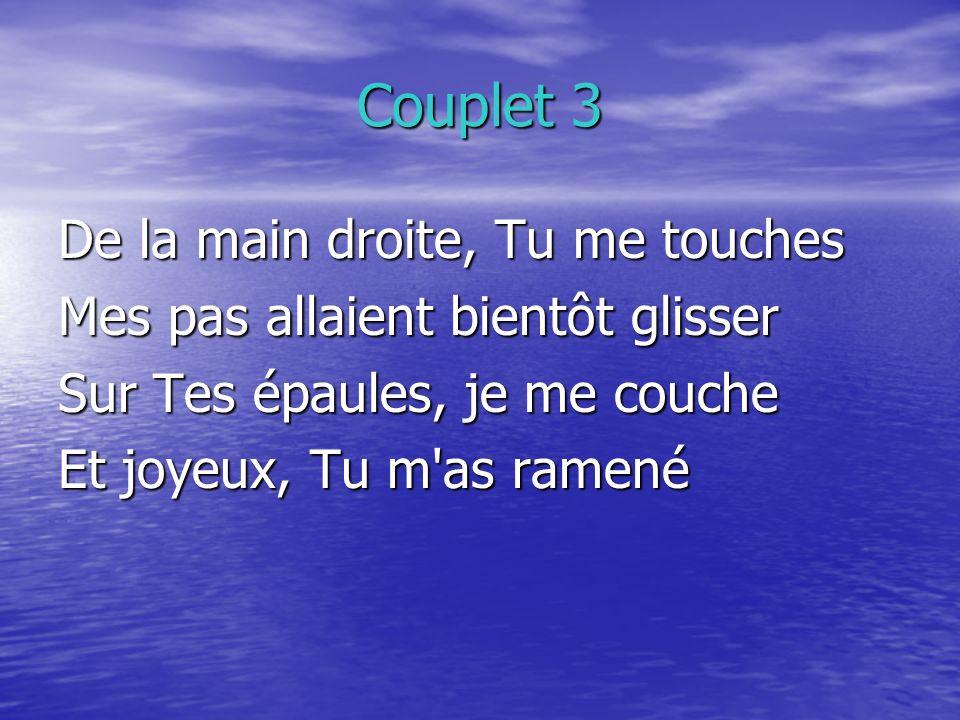 Couplet 3 De la main droite, Tu me touches