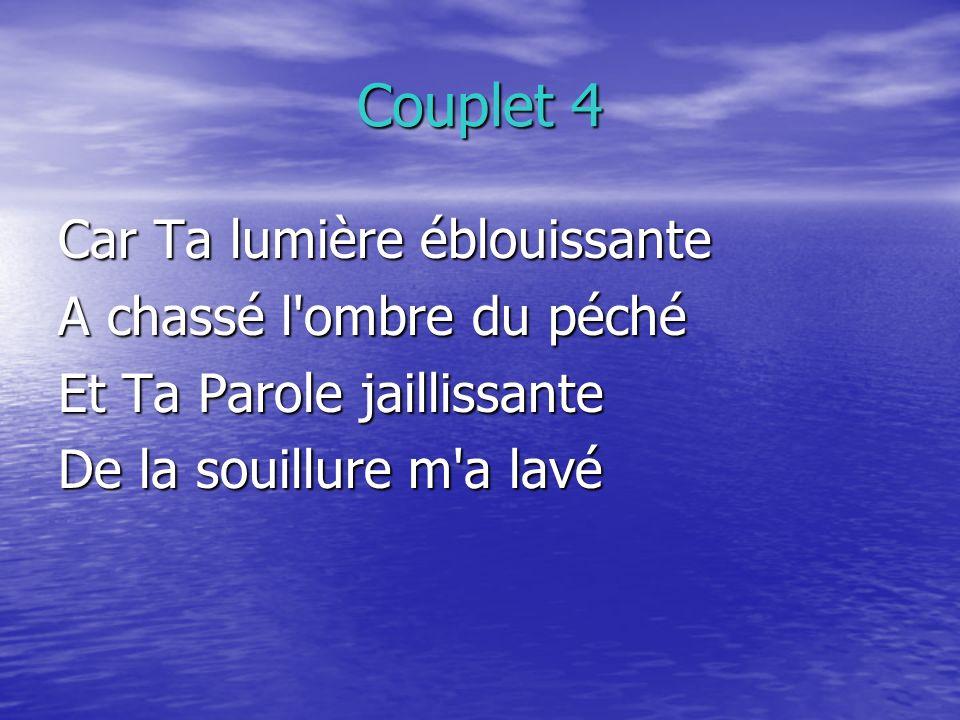 Couplet 4 Car Ta lumière éblouissante A chassé l ombre du péché