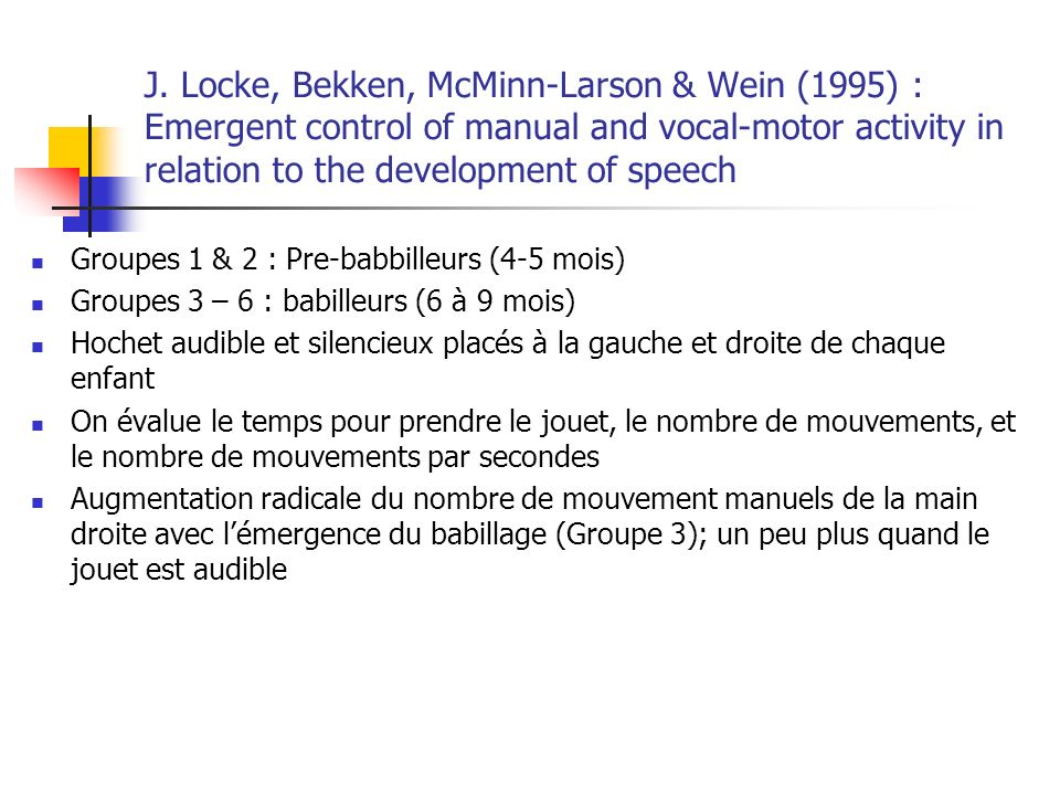 J. Locke, Bekken, McMinn-Larson & Wein (1995) : Emergent control of manual and vocal-motor activity in relation to the development of speech