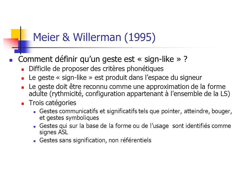 Meier & Willerman (1995) Comment définir qu'un geste est « sign-like » Difficile de proposer des critères phonétiques.