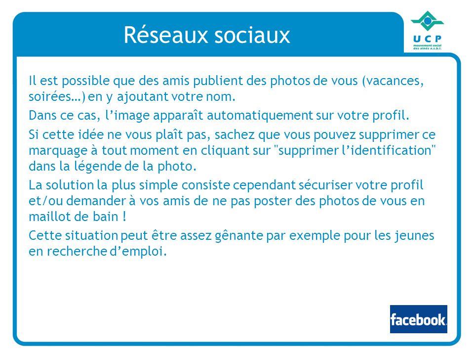 Réseaux sociaux Il est possible que des amis publient des photos de vous (vacances, soirées…) en y ajoutant votre nom.