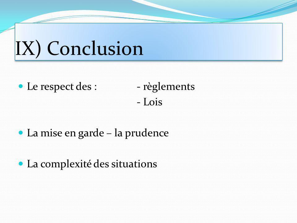 IX) Conclusion Le respect des : - règlements - Lois