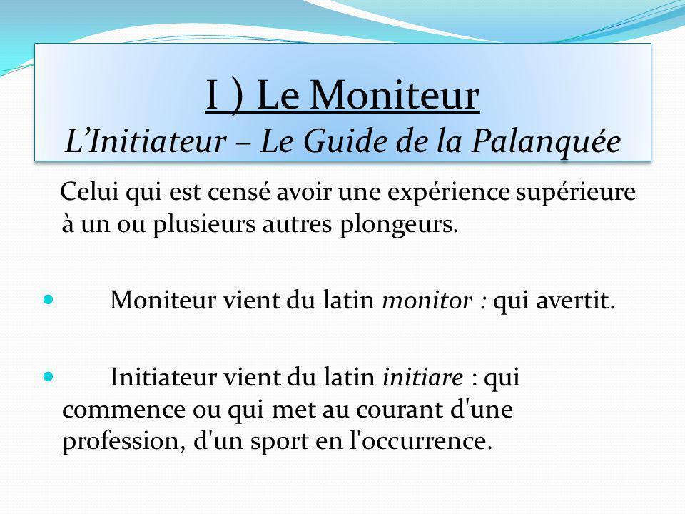 I ) Le Moniteur L'Initiateur – Le Guide de la Palanquée