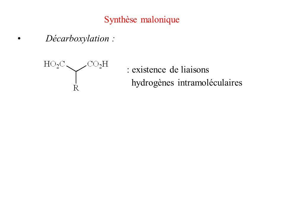 Synthèse malonique • Décarboxylation : : existence de liaisons hydrogènes intramoléculaires