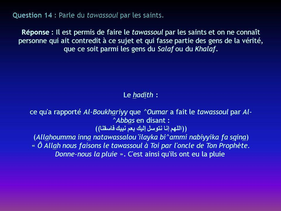 Question 14 : Parle du tawassoul par les saints.