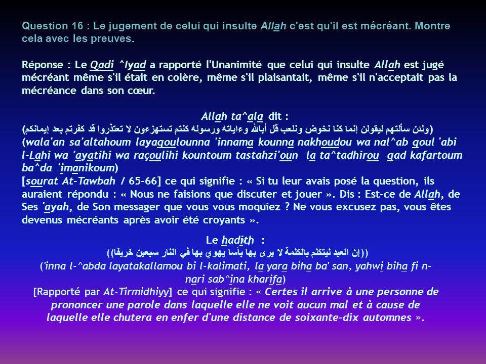 Question 16 : Le jugement de celui qui insulte Allah c est qu il est mécréant. Montre cela avec les preuves.