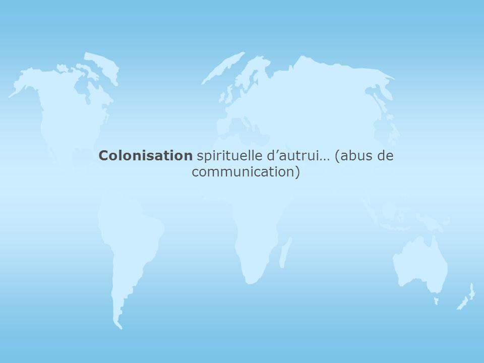 Colonisation spirituelle d'autrui… (abus de communication)