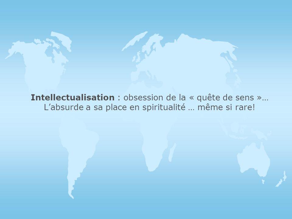 Intellectualisation : obsession de la « quête de sens »… L'absurde a sa place en spiritualité … même si rare!