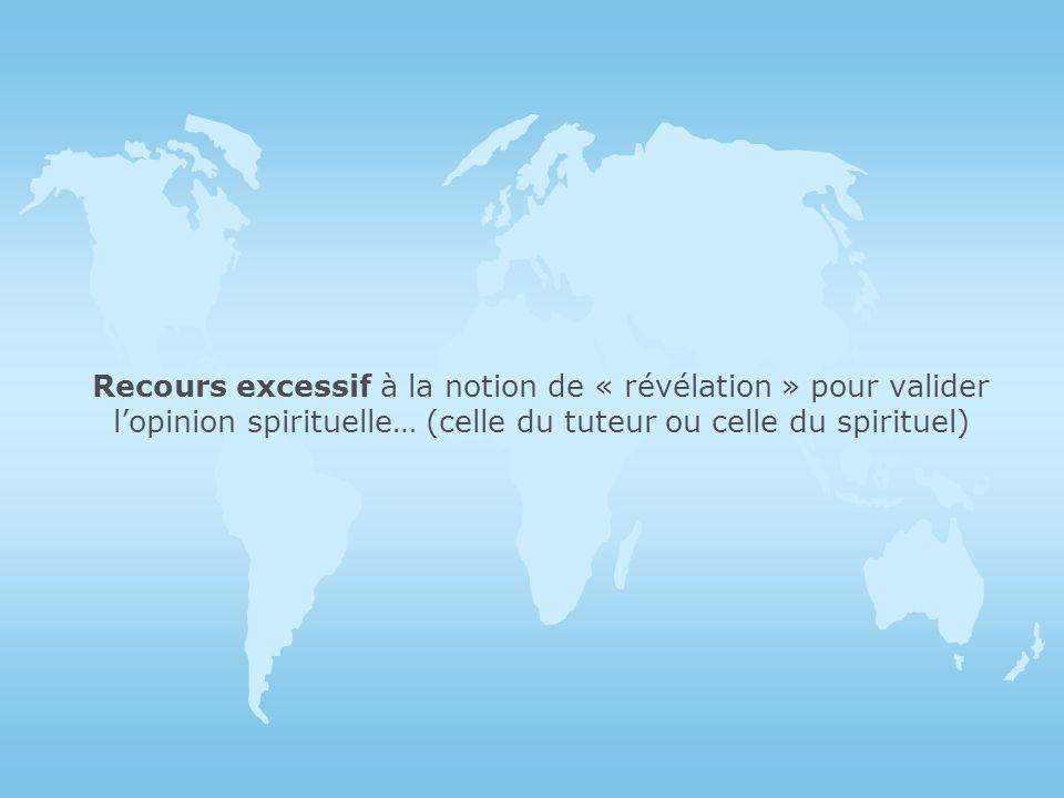 Recours excessif à la notion de « révélation » pour valider l'opinion spirituelle… (celle du tuteur ou celle du spirituel)