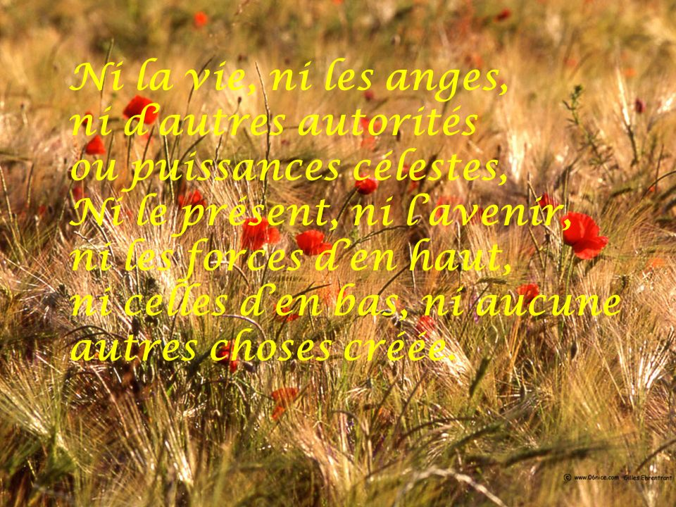 Ni la vie, ni les anges, ni d'autres autorités. ou puissances célestes, Ni le présent, ni l'avenir,