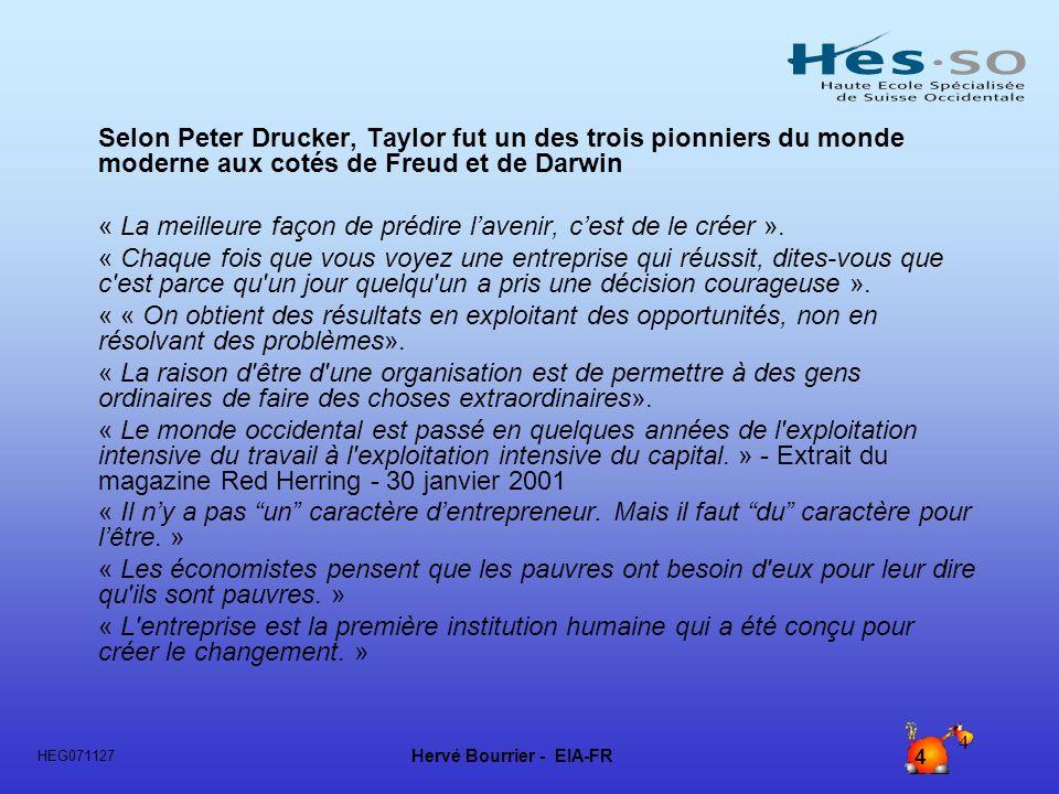 Selon Peter Drucker, Taylor fut un des trois pionniers du monde moderne aux cotés de Freud et de Darwin
