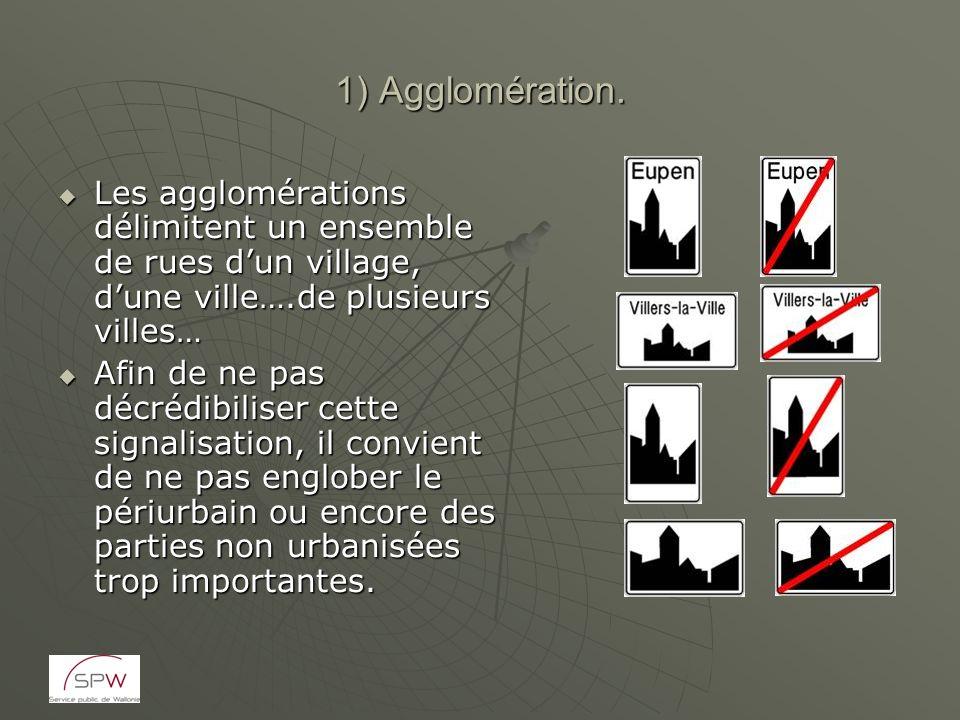 1) Agglomération. Les agglomérations délimitent un ensemble de rues d'un village, d'une ville….de plusieurs villes…