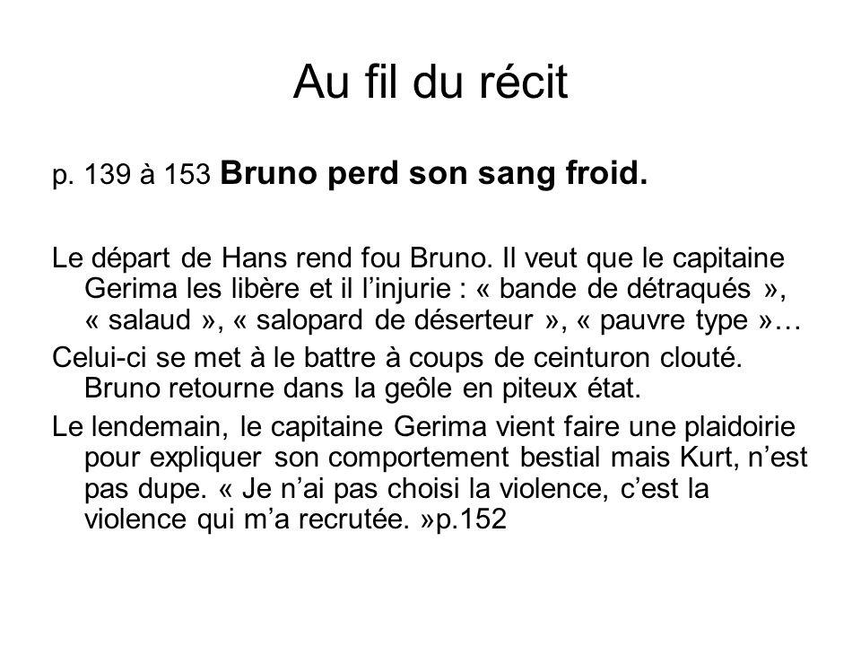Au fil du récit p. 139 à 153 Bruno perd son sang froid.