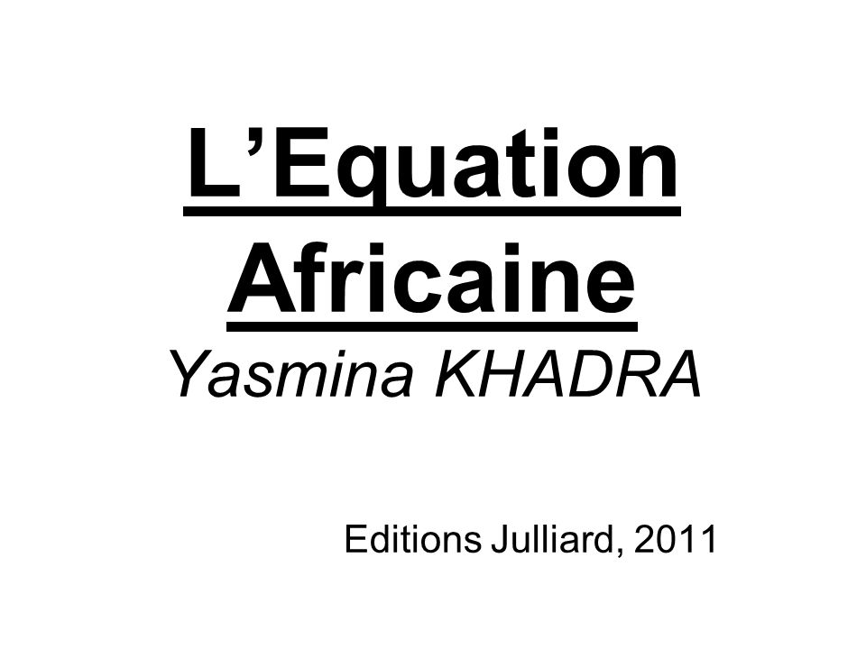 L'Equation Africaine Yasmina KHADRA Editions Julliard, 2011
