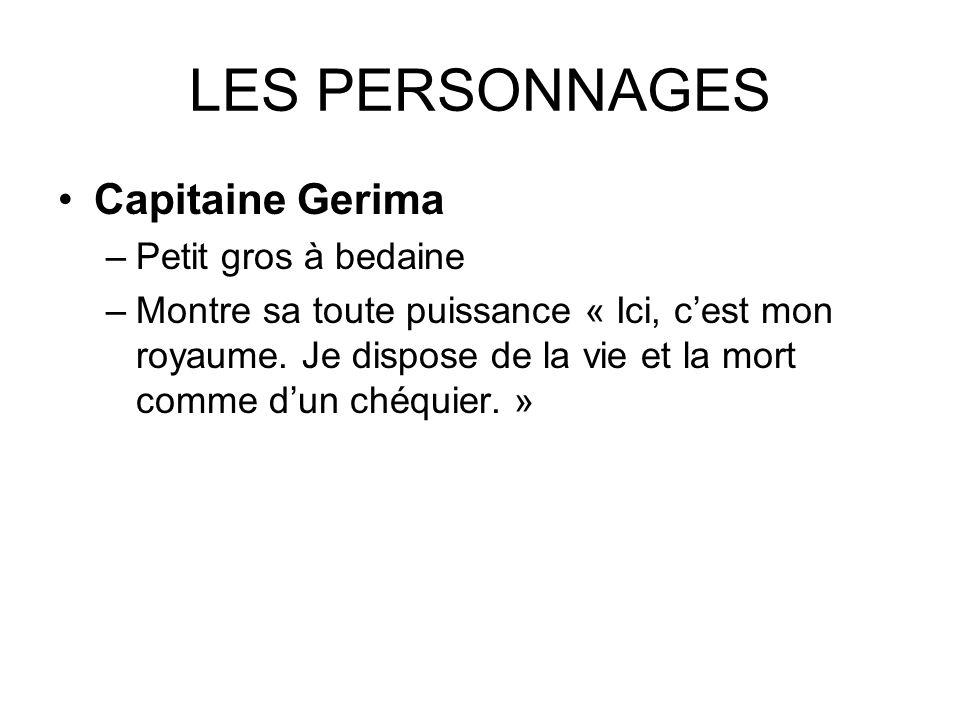 LES PERSONNAGES Capitaine Gerima Petit gros à bedaine