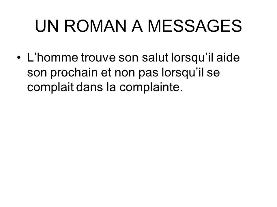 UN ROMAN A MESSAGES L'homme trouve son salut lorsqu'il aide son prochain et non pas lorsqu'il se complait dans la complainte.