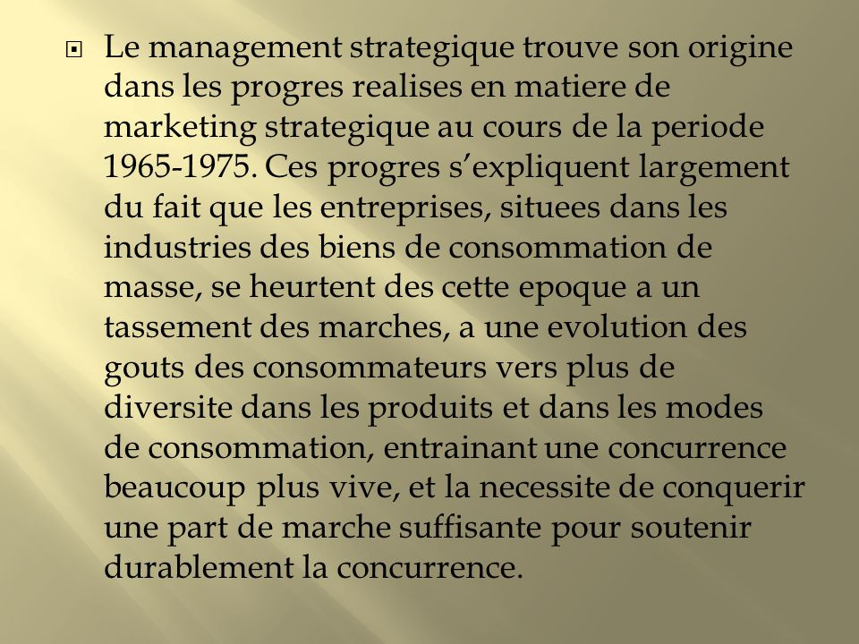 Le management strategique trouve son origine dans les progres realises en matiere de marketing strategique au cours de la periode 1965-1975.
