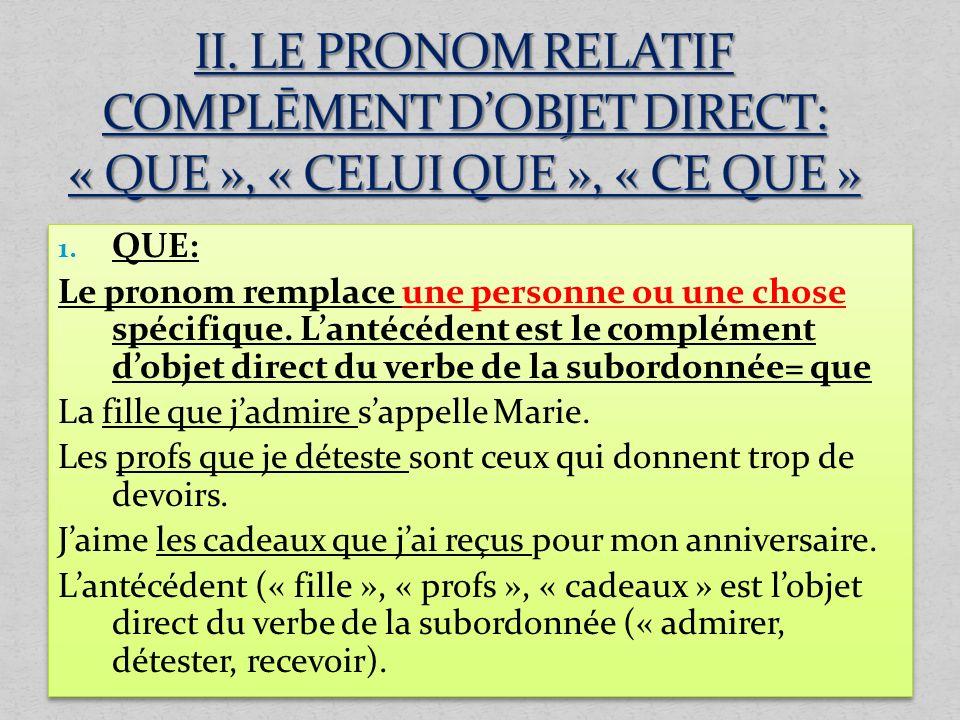 II. LE PRONOM RELATIF COMPLĒMENT D'OBJET DIRECT: « QUE », « CELUI QUE », « CE QUE »