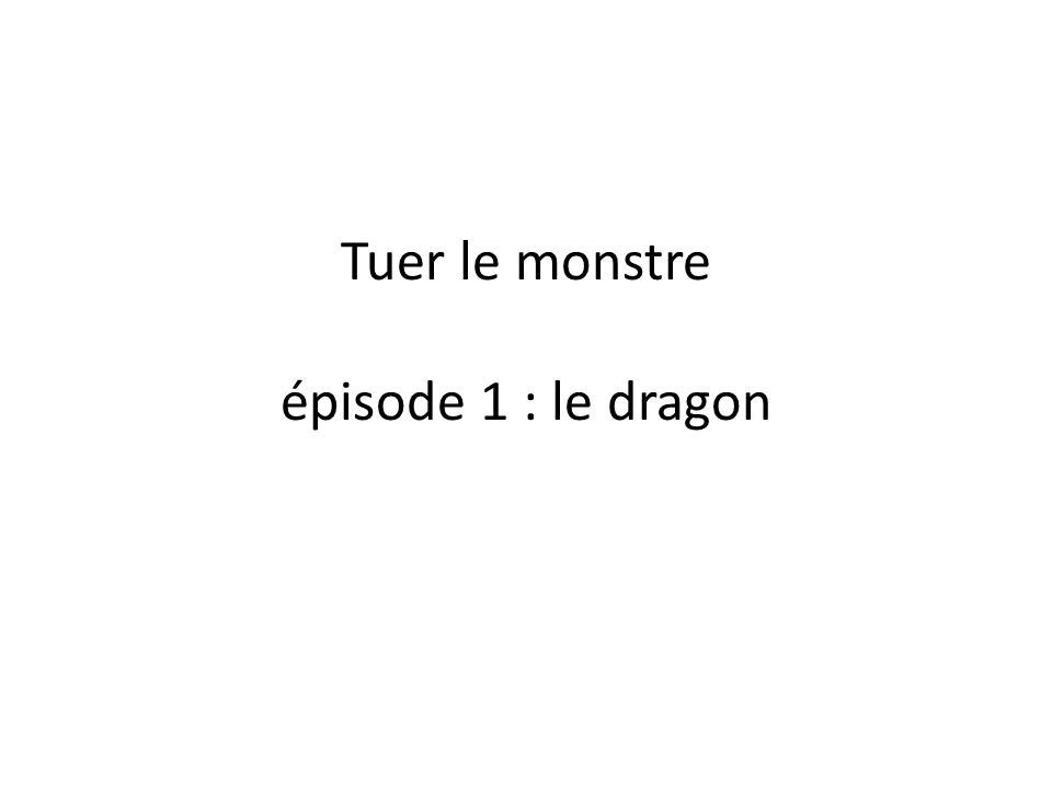 Tuer le monstre épisode 1 : le dragon