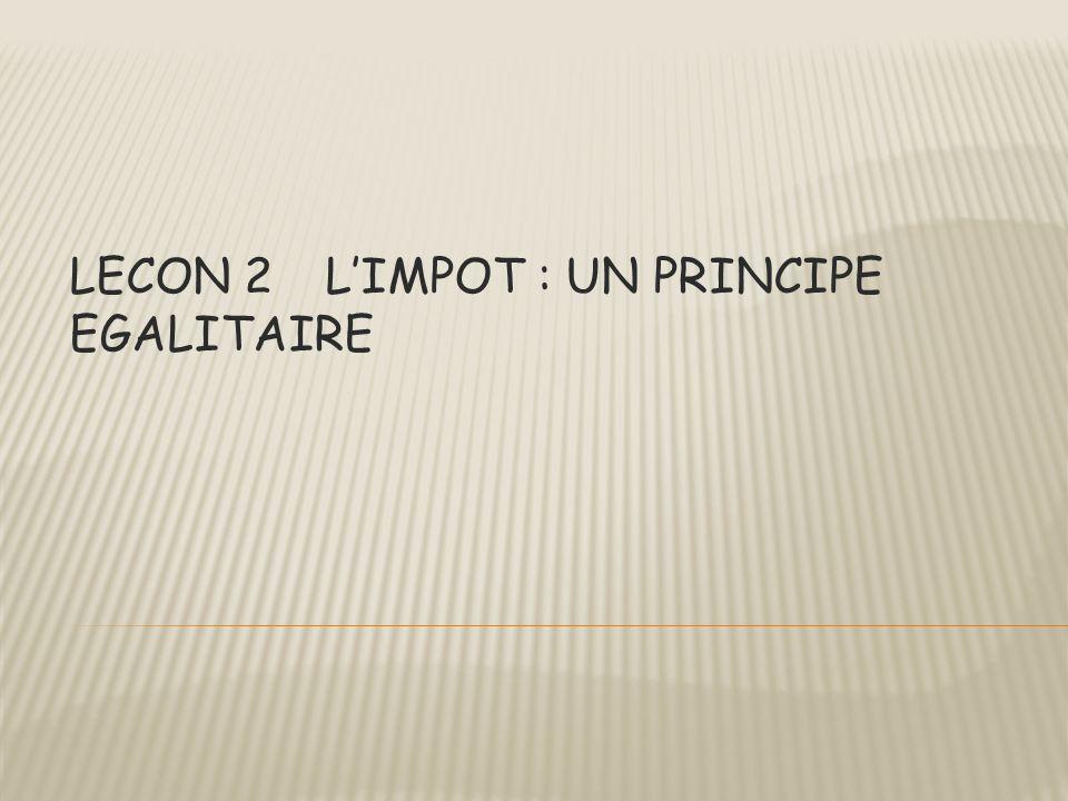 LECON 2 L'IMPOT : UN PRINCIPE EGALITAIRE