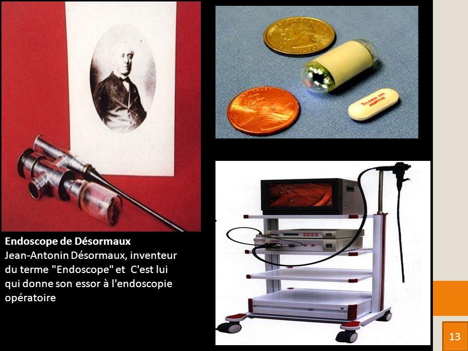 Endoscope de Désormaux Jean-Antonin Désormaux, inventeur du terme Endoscope et C est lui qui donne son essor à l endoscopie opératoire.