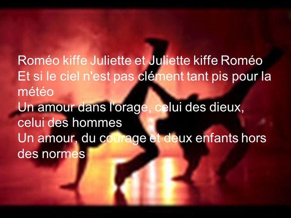 Roméo kiffe Juliette et Juliette kiffe Roméo Et si le ciel n est pas clément tant pis pour la météo Un amour dans l orage, celui des dieux, celui des hommes Un amour, du courage et deux enfants hors des normes