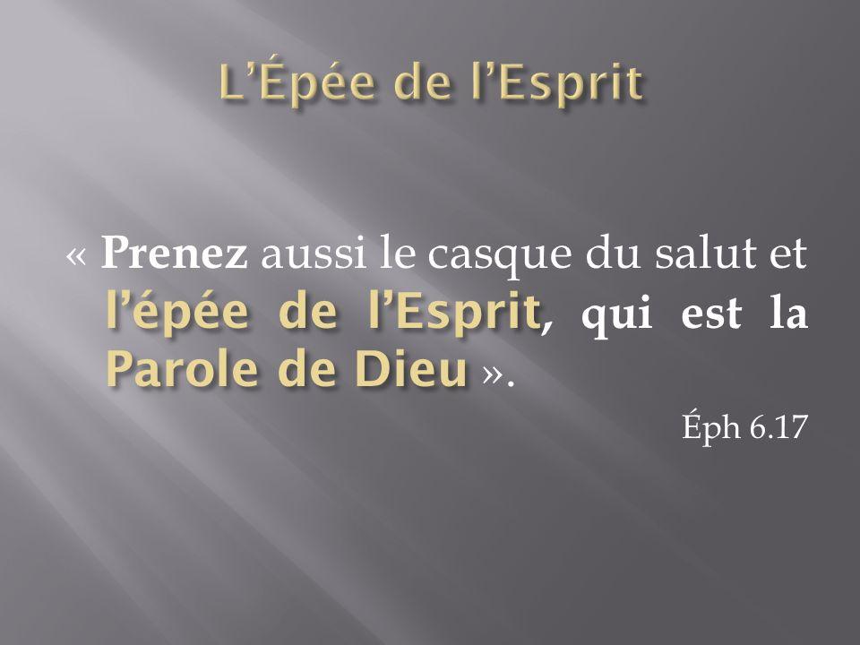 L'Épée de l'Esprit « Prenez aussi le casque du salut et l'épée de l'Esprit, qui est la Parole de Dieu ».