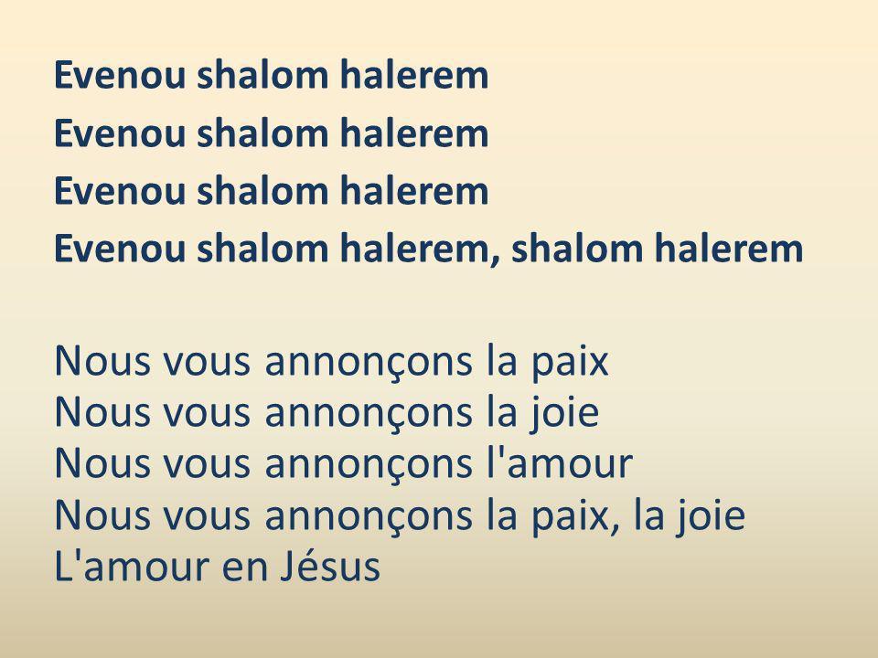 Evenou shalom halerem Evenou shalom halerem, shalom halerem.