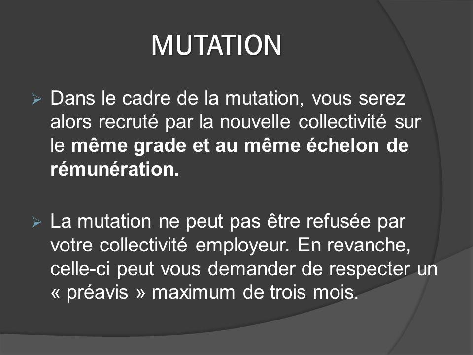 MUTATION Dans le cadre de la mutation, vous serez alors recruté par la nouvelle collectivité sur le même grade et au même échelon de rémunération.