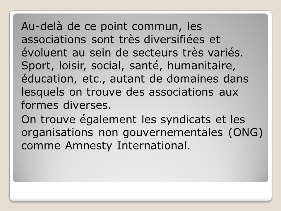 Au-delà de ce point commun, les associations sont très diversifiées et évoluent au sein de secteurs très variés.