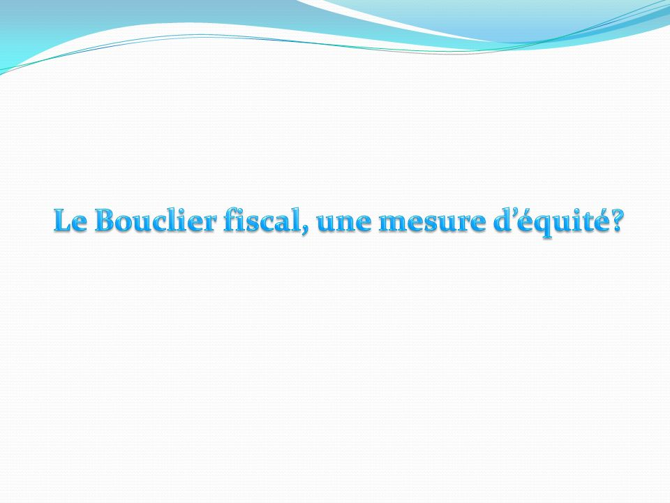 Le Bouclier fiscal, une mesure d'équité