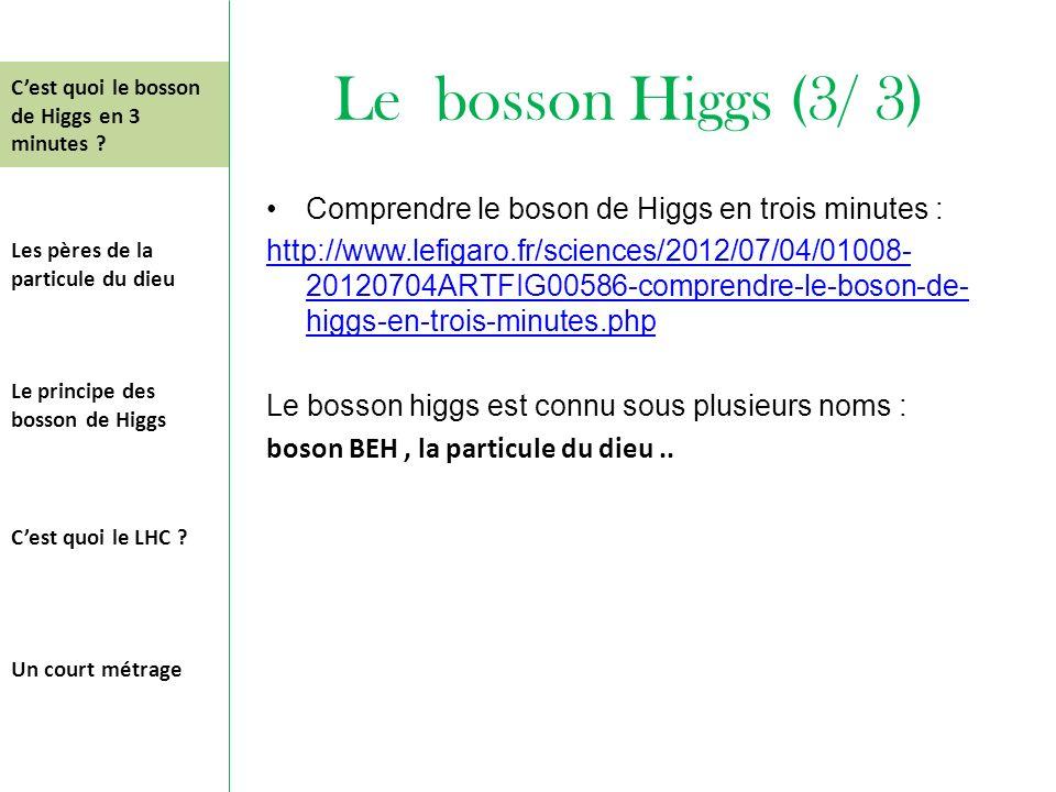 Le bosson Higgs (3/ 3) Comprendre le boson de Higgs en trois minutes :