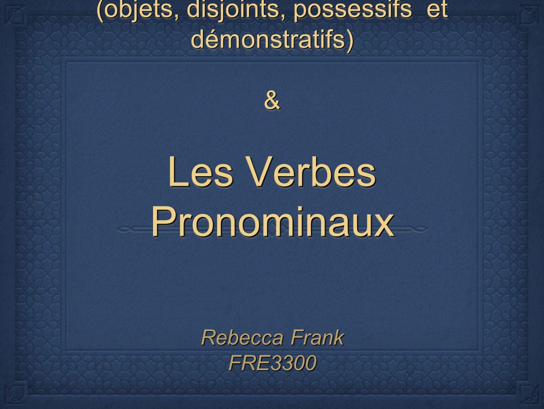 Les Pronoms (objets, disjoints, possessifs et démonstratifs) & Les Verbes Pronominaux