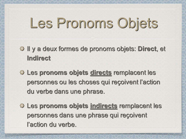 Les Pronoms Objets Il y a deux formes de pronoms objets: Direct, et Indirect.