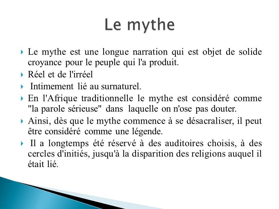 Le mythe Le mythe est une longue narration qui est objet de solide croyance pour le peuple qui l a produit.