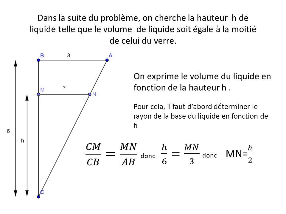 𝐶𝑀 𝐶𝐵 = 𝑀𝑁 𝐴𝐵 donc ℎ 6 = 𝑀𝑁 3 donc MN= ℎ 2