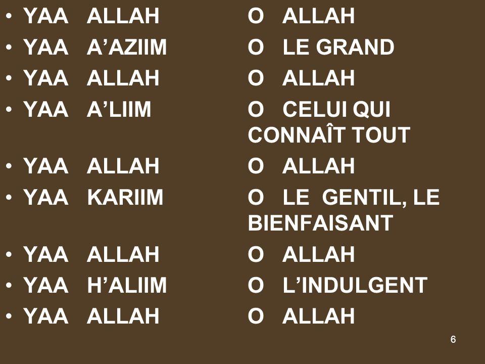YAA ALLAH O ALLAH YAA A'AZIIM O LE GRAND. YAA A'LIIM O CELUI QUI CONNAÎT TOUT.