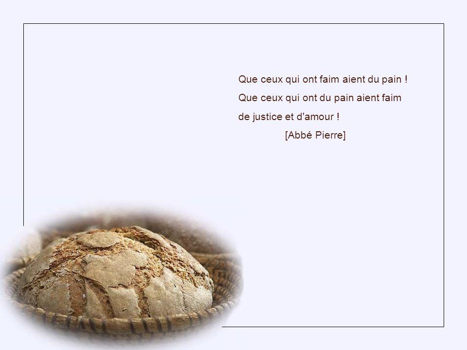 Que ceux qui ont faim aient du pain !