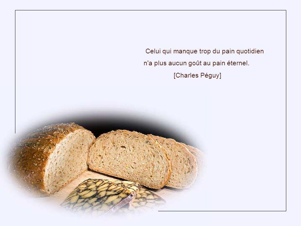 Celui qui manque trop du pain quotidien